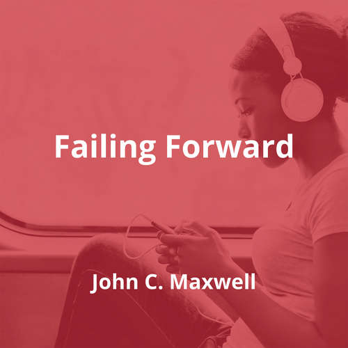 Failing Forward by John C. Maxwell - Summary