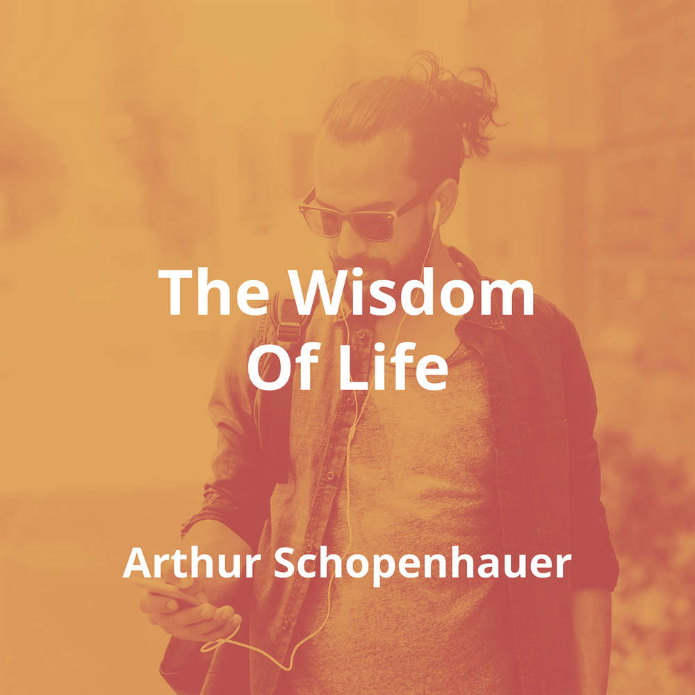 The Wisdom Of Life by Arthur Schopenhauer - Summary