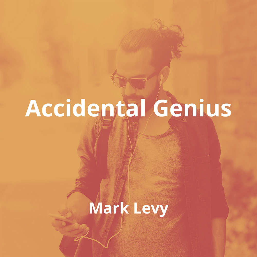 Accidental Genius by Mark Levy - Summary