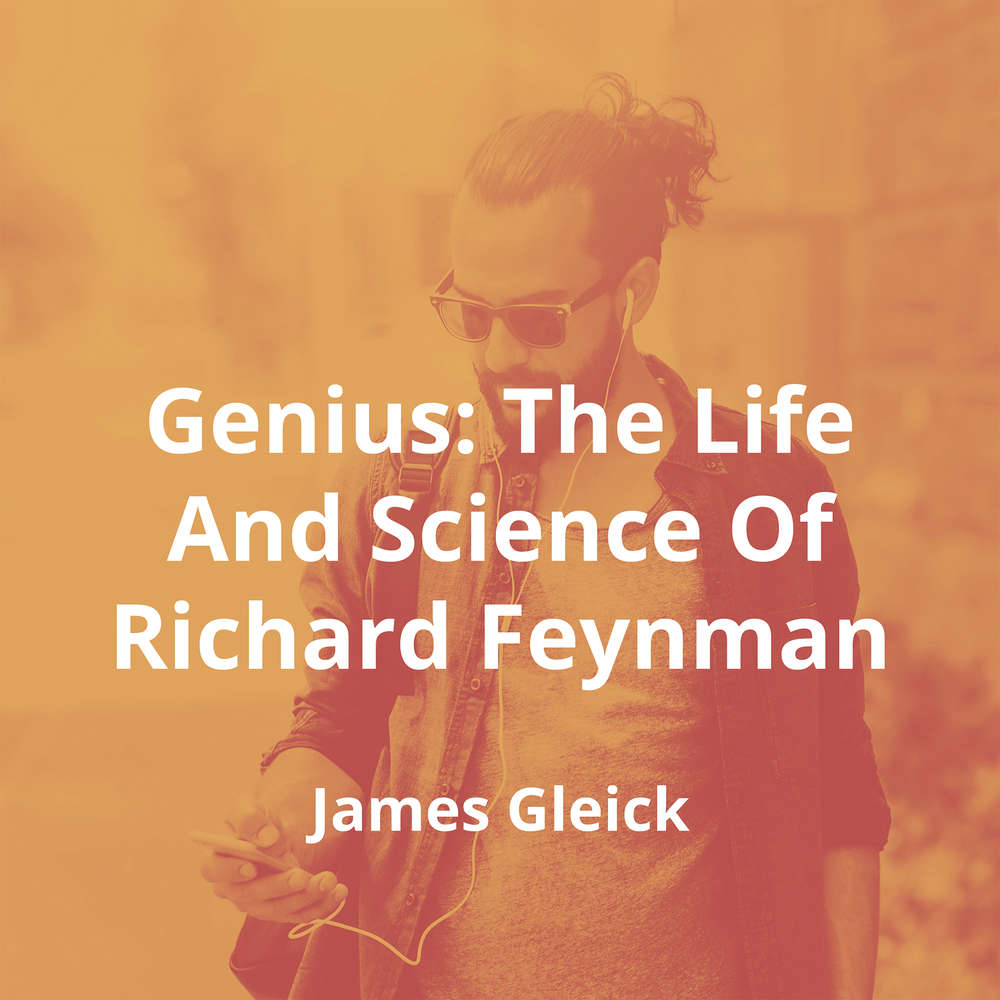 Genius: The Life And Science Of Richard Feynman by James Gleick - Summary