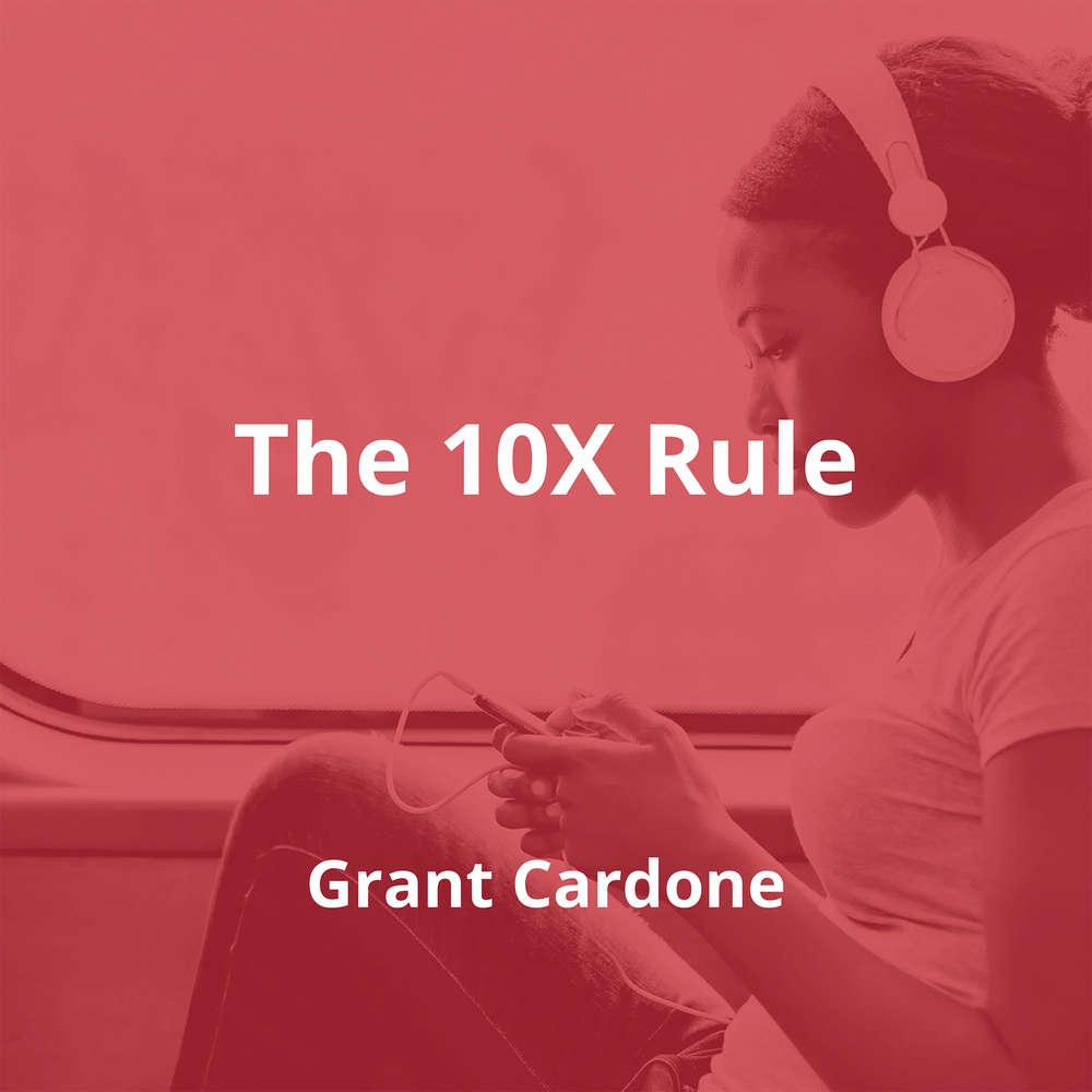 The 10X Rule by Grant Cardone - Summary
