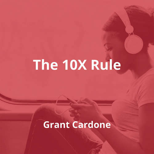 The 10X Rule by Grant Cardone - Summary
