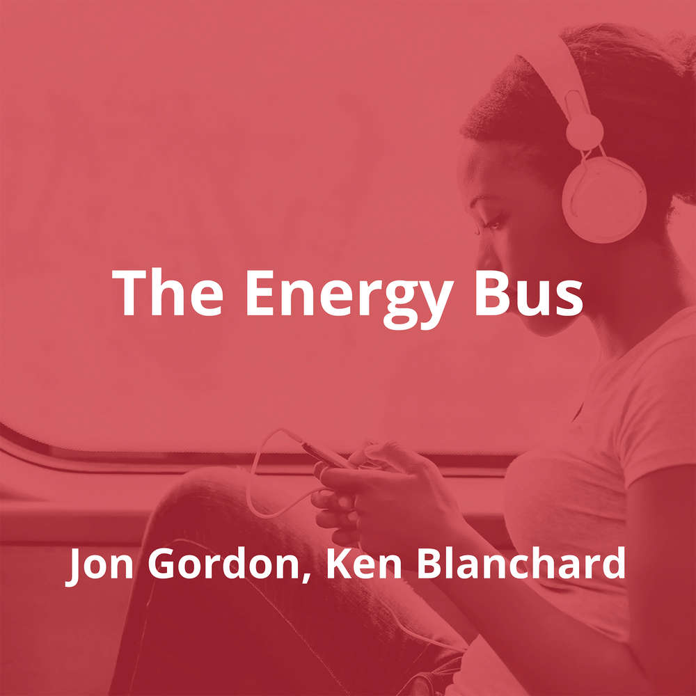 The Energy Bus by Jon Gordon, Ken Blanchard - Summary