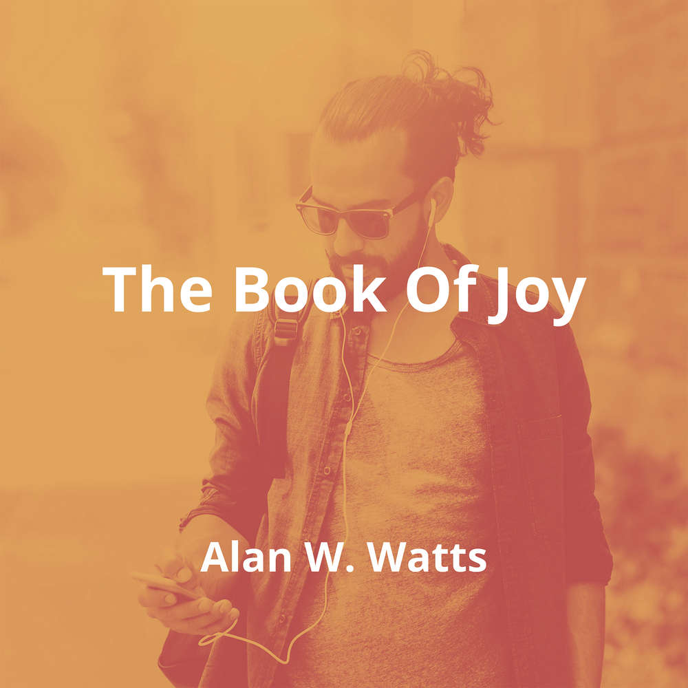 The Book Of Joy by Alan W. Watts - Summary