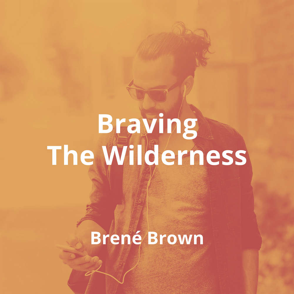 Braving The Wilderness by Brené Brown - Summary