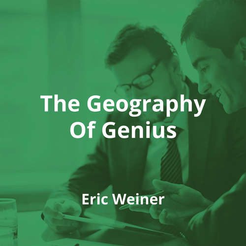 The Geography Of Genius by Eric Weiner - Summary