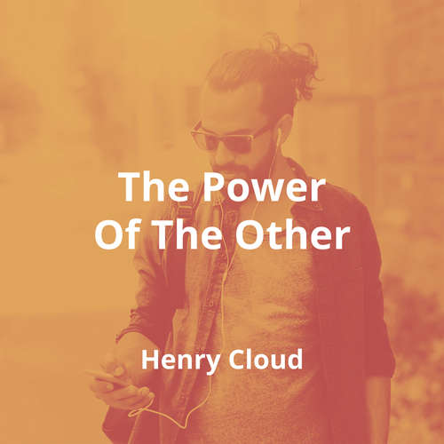 The Power Of The Other by Henry Cloud - Summary