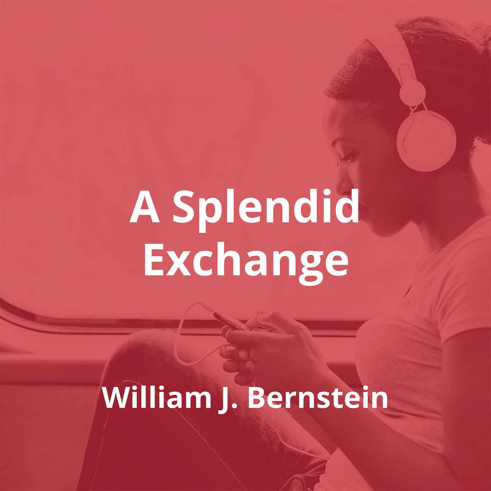 A Splendid Exchange by William J. Bernstein - Summary