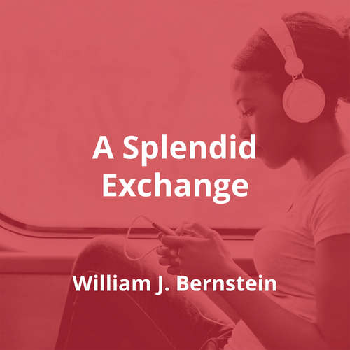 A Splendid Exchange by William J. Bernstein - Summary