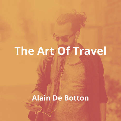 The Art Of Travel by Alain De Botton - Summary