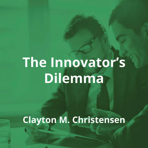 The Innovator's Dilemma by Clayton M. Christensen - Summary
