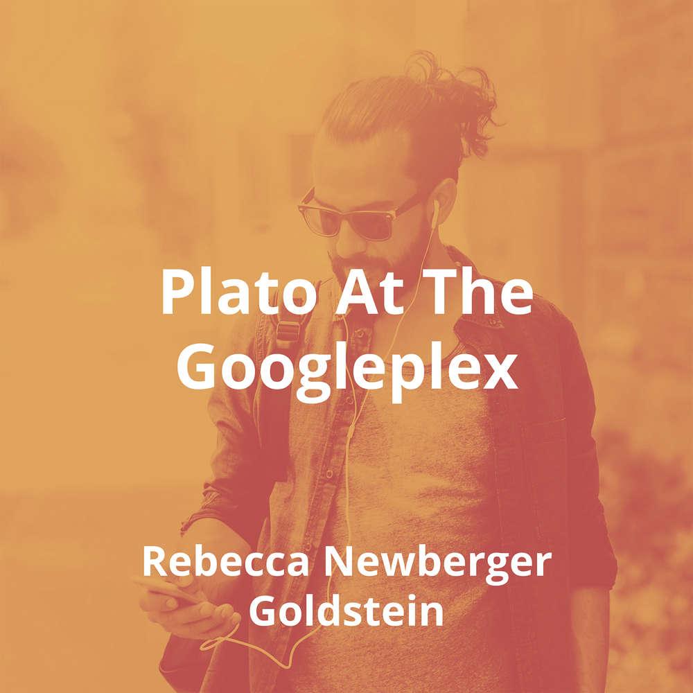 Plato At The Googleplex by Rebecca Newberger Goldstein - Summary