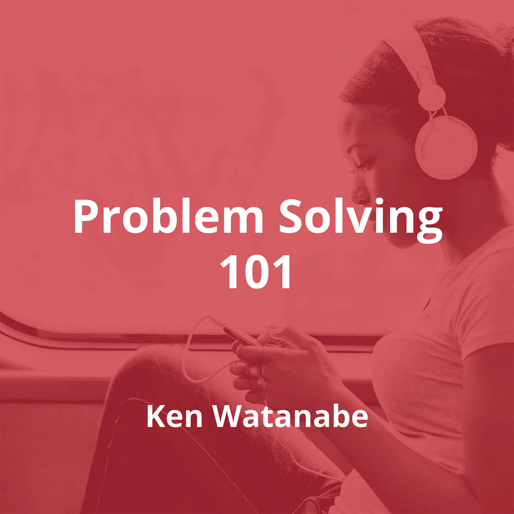 Problem Solving 101 by Ken Watanabe - Summary