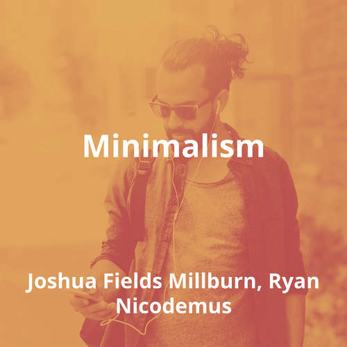 Minimalism by Joshua Fields Millburn, Ryan Nicodemus - Summary