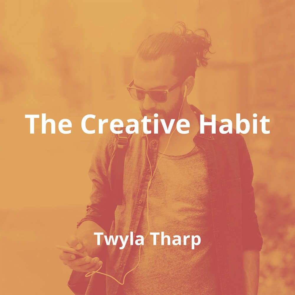 The Creative Habit by Twyla Tharp - Summary