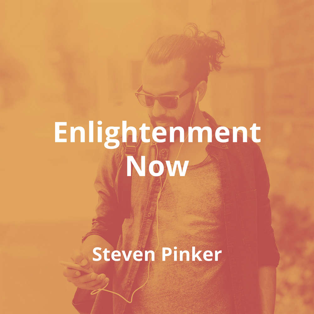 Enlightenment Now by Steven Pinker - Summary