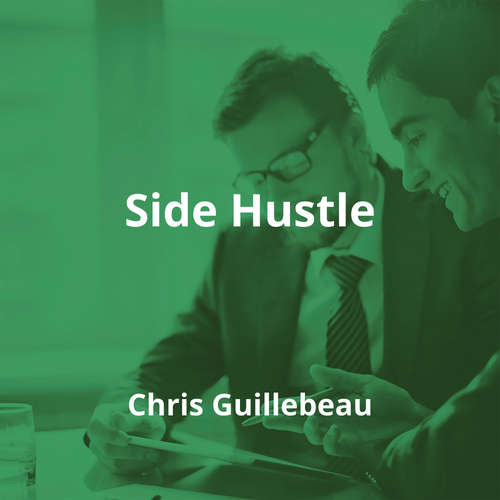 Side Hustle by Chris Guillebeau - Summary