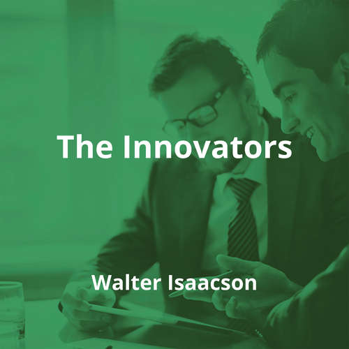 The Innovators by Walter Isaacson - Summary