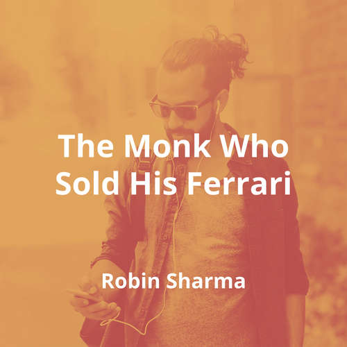 The Monk Who Sold His Ferrari by Robin Sharma - Summary