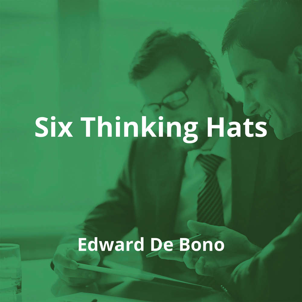 Six Thinking Hats by Edward De Bono - Summary