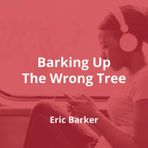 Barking Up The Wrong Tree by Eric Barker - Summary