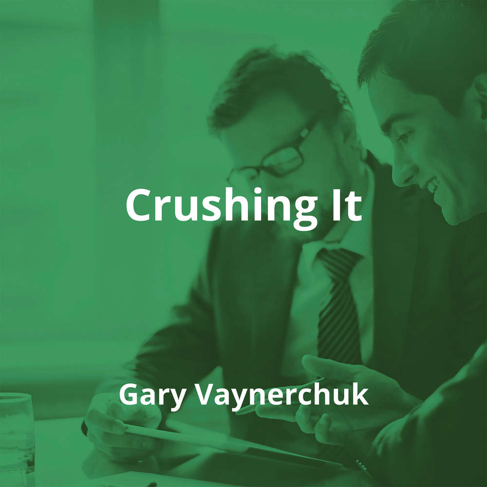 Crushing It by Gary Vaynerchuk - Summary